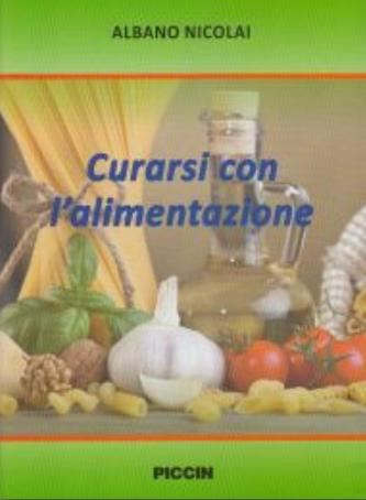 Curarsi con l'alimentazione. Albano Nicolai ; con la collaborazione di Debora Busni, Daniele Fumelli, Marina Taus
