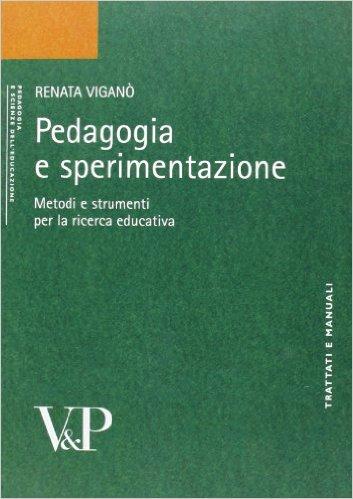 Pedagogia e sperimentazione: metodi e strumenti per la ricerca educativa. Renata Viganò