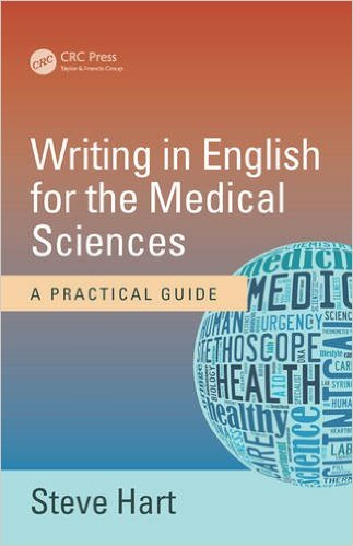 Writing in English for the medical sciences: a practical guide. Steve Hart