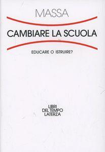 Cambiare la scuola: educare o istruire?. Riccardo Massa