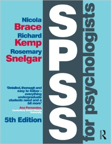 SPSS for psychologists: (and everybody else). Nicola Brace, Richard Kemp, Rosemary Snelgar