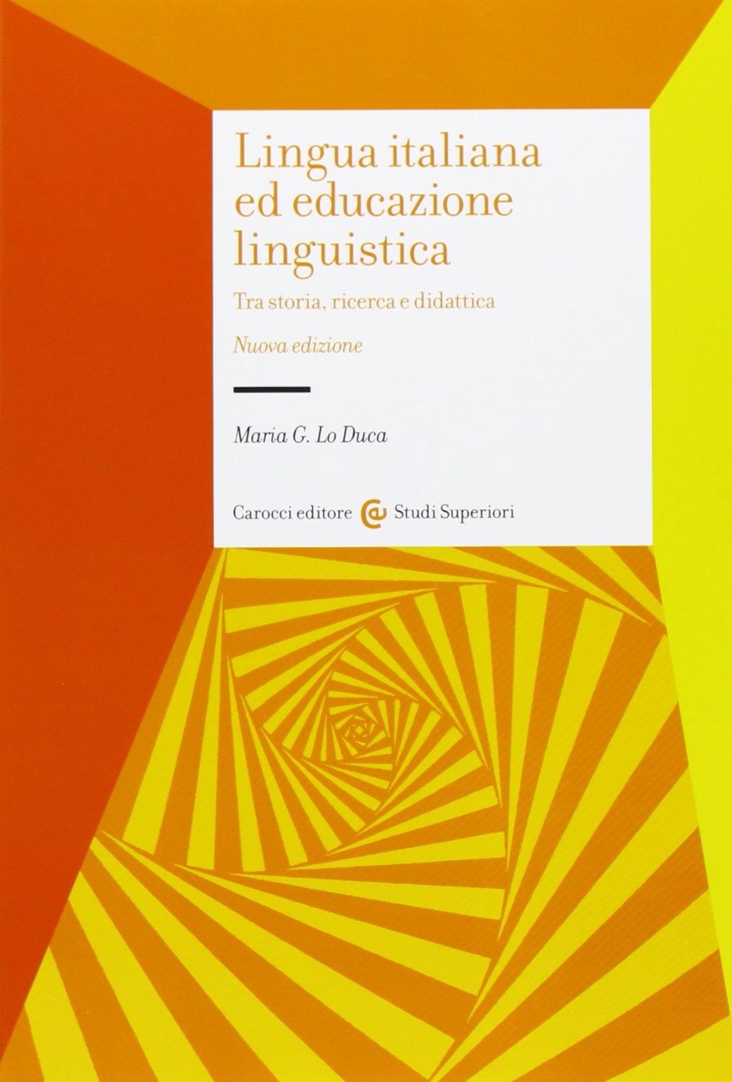 Lingua italiana ed educazione linguistica: tra storia, ricerca e didattica. Maria G. Lo Duca