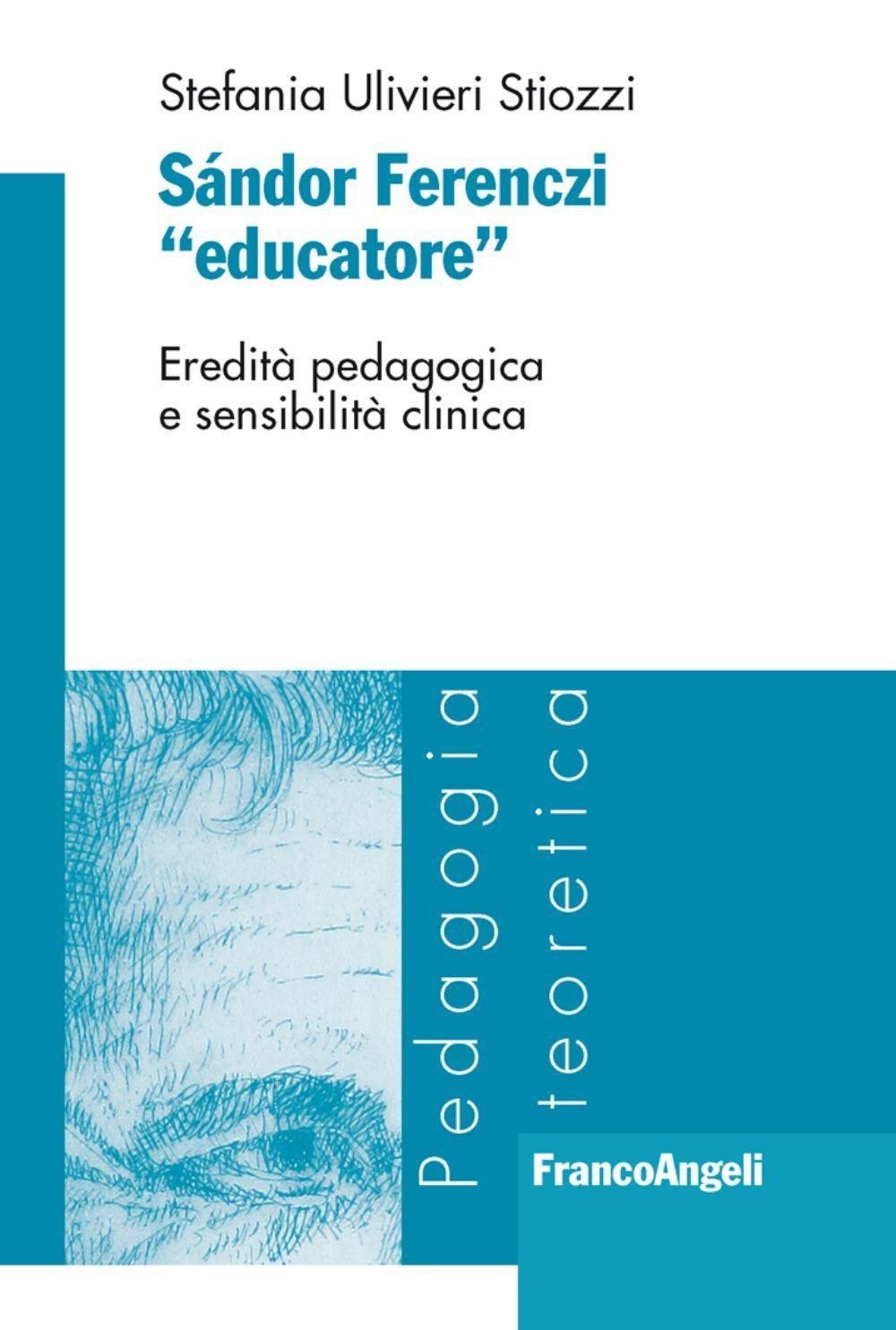 "Sándor Ferenczi ""educatore"": eredità pedagogia e sensibilità clinica. Stefania Ulivieri Stiozzi"