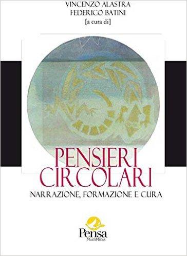 Pensieri circolari: narrazione, formazione e cura. Vincenzo Alastra, Federico Batini (a cura di)