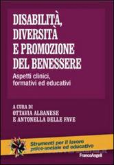 Disabilità, diversità e promozione del benessere: aspetti clinici, formativi ed educativi. A cura di Ottavia Albanese e Antonella Delle Fave