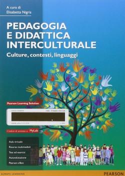 Pedagogia e didattica interculturale: culture, contesti e linguaggi. A cura di Elisabetta Nigris