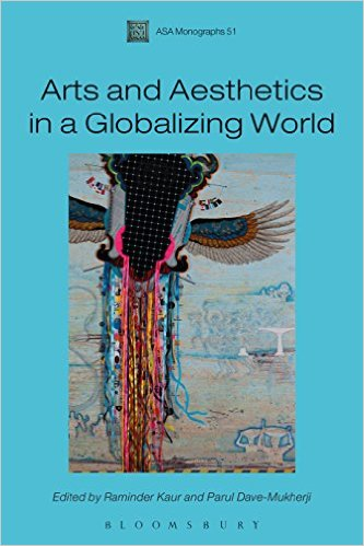 Arts and aesthetics in a globalizing world. edited by Raminder Kaur and Parul Dave-Mukherji