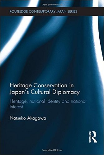 Heritage conservation and Japan's cultural diplomacy: heritage, national identity and national interest. Natsuko Akagawa