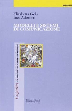 Modelli e sistemi di comunicazione. Elisabetta Gola, Ines Adornetti