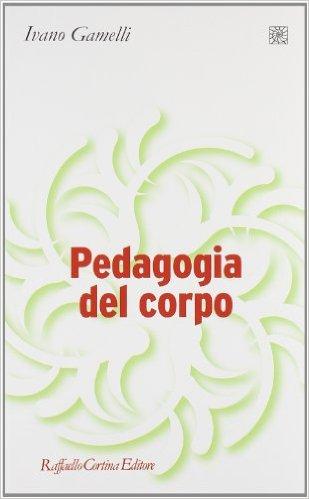 Pedagogia del corpo. Ivano Gamelli