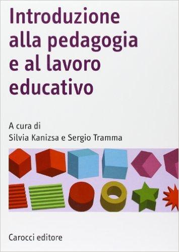 Introduzione alla pedagogia e al lavoro educativo. A cura di Silvia Kanizsa e Sergio Tramma