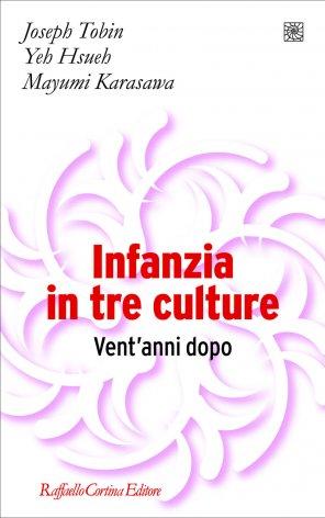 Infanzia in tre culture: vent'anni dopo. Joseph Tobin, Yeh Hsueh, Mayumi Karasawa