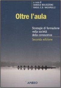 Oltre l'aula: strategie di formazione nella società della conoscenza. A cura di Daniele Boldizzoni, Raoul C. D. Nacamulli