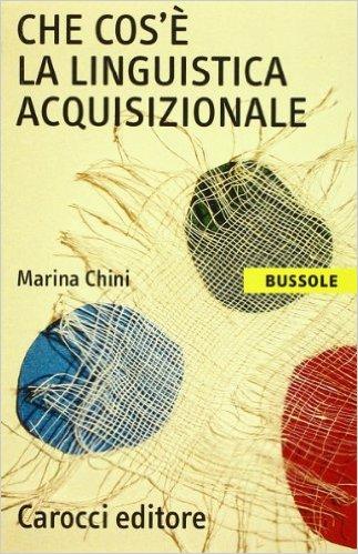 Che cos'è la linguistica acquisizionale. Marina Chini