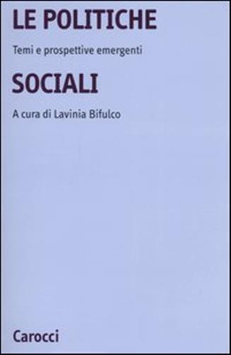 Le politiche sociali: temi e prospettive emergenti. A cura di Lavinia Bifulco