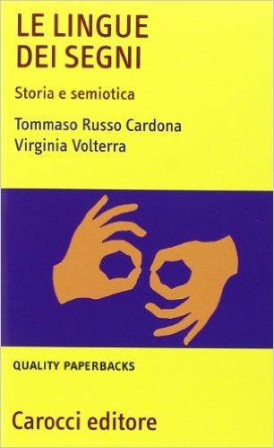 Le lingue dei segni: storia e semiotica. Tommaso Russo Cardona, Virginia Volterra
