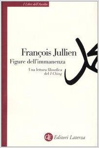 Figure dell'immanenza: una lettura filosofica del I Ching. François Jullien ; traduzione di Elisabetta Confaloni