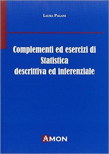 Complementi ed esercizi di statistica descrittiva e inferenziale. Laura Pagani