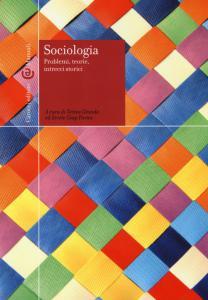 Sociologia: problemi, teorie, intrecci storici. A cura di Teresa Grande ed Ercole Giap Parini