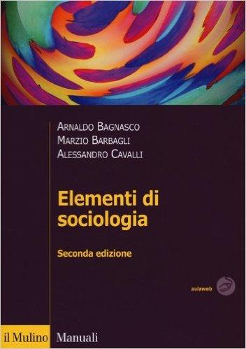 Elementi di sociologia. Arnaldo Bagnasco, Marzio Barbagli, Alessandro Cavalli