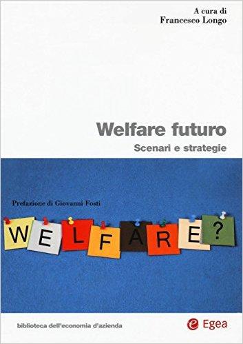 Welfare futuro: scenari e strategie. A cura di Francesco Longo