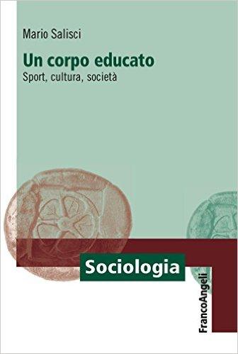 Un corpo educato: sport, cultura, società. Mario Salisci