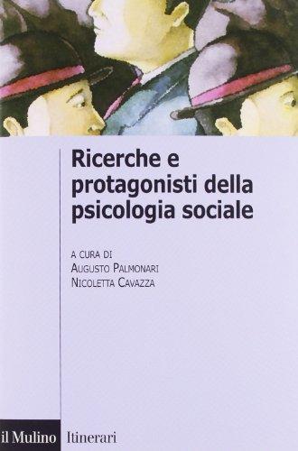 Ricerche e protagonisti della psicologia sociale. A cura di Augusto Palmonari e Nicoletta Cavazza