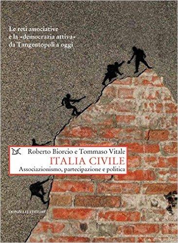 Italia civile: associazionismo, partecipazione e politica. Roberto Biorcio, Tommaso Vitale