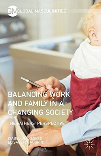 Balancing work and family in a changing society: the fathers' perspective. Isabella Crespi and Elisabetta Ruspini