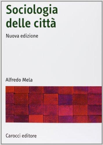Sociologia delle città. Alfredo Mela