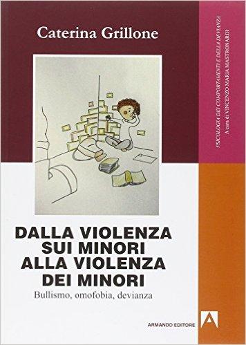 Dalla violenza sui minori alla violenza dei minori: bullismo, omofobia, devianza. Caterina Grillone