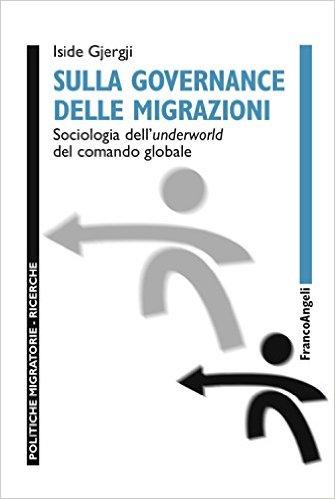 Sulla governance delle migrazioni: sociologia dell'underworld del comando globale. Iside Gjergji