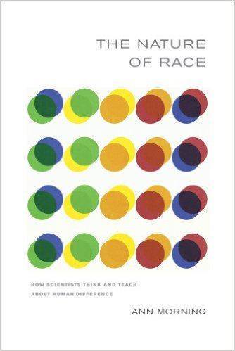 The nature of race: how scientists think and teach about human difference. Ann Morning